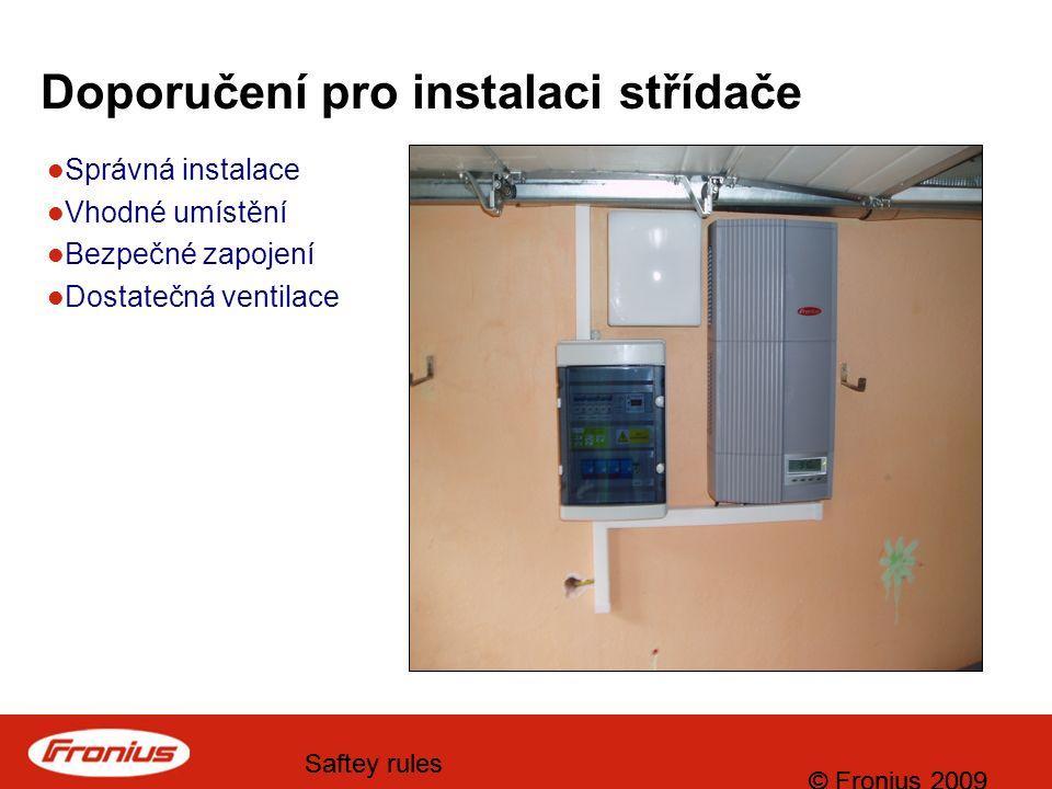 © Fronius 2009 Saftey rules © Fronius 2009 Saftey rules Doporučení pro instalaci střídače Správná instalace Vhodné umístění Bezpečné zapojení Dostatečná ventilace