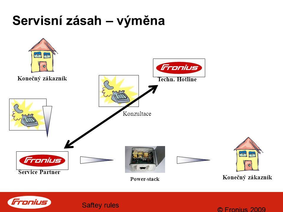 © Fronius 2009 Saftey rules © Fronius 2009 Saftey rules Servisní zásah – výměna Service Partner Konečný zákazník Techn.