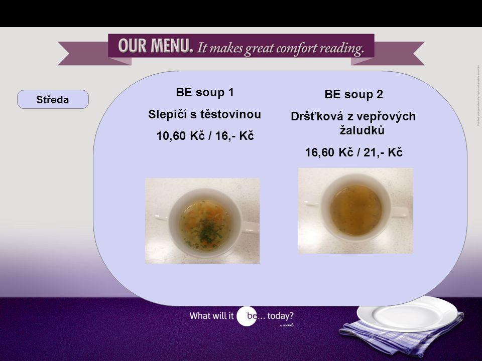 Středa BE soup 1 Slepičí s těstovinou 10,60 Kč / 16,- Kč BE soup 2 Dršťková z vepřových žaludků 16,60 Kč / 21,- Kč