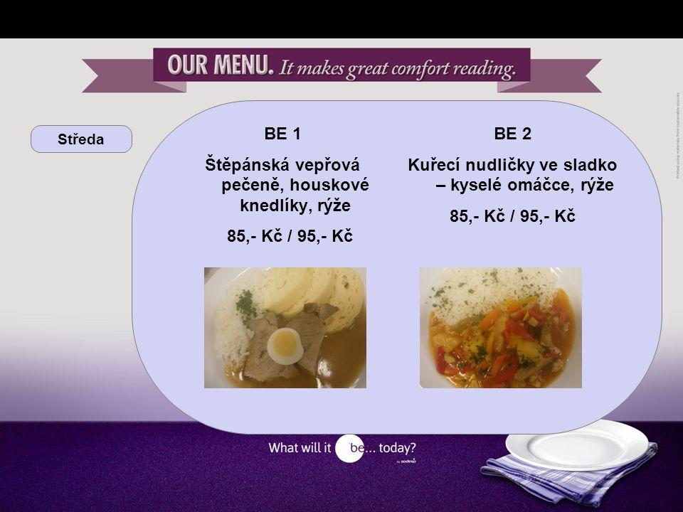 Středa BE 1 Štěpánská vepřová pečeně, houskové knedlíky, rýže 85,- Kč / 95,- Kč BE 2 Kuřecí nudličky ve sladko – kyselé omáčce, rýže 85,- Kč / 95,- Kč