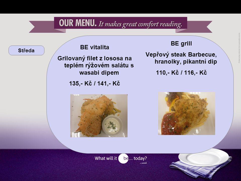 Středa BE vitalita Grilovaný filet z lososa na teplém rýžovém salátu s wasabi dipem 135,- Kč / 141,- Kč BE grill Vepřový steak Barbecue, hranolky, pikantní dip 110,- Kč / 116,- Kč