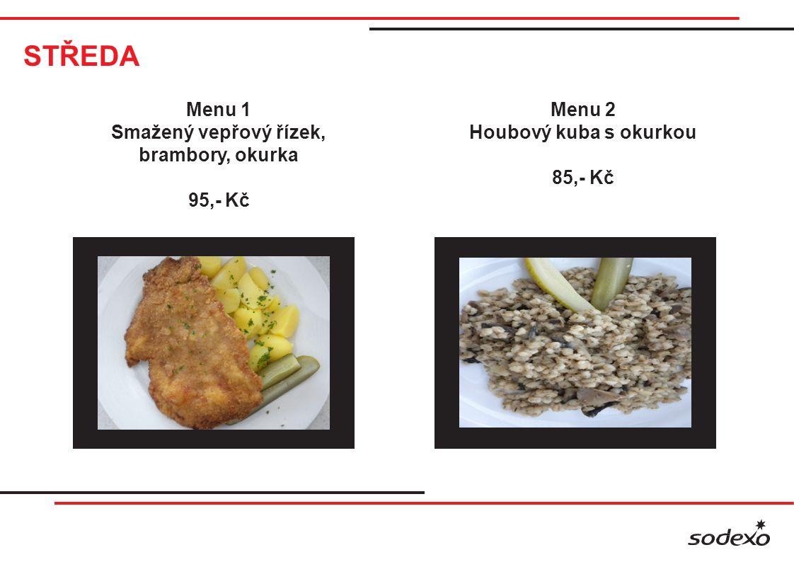 STŘEDA Menu 1 Smažený vepřový řízek, brambory, okurka 95,- Kč Menu 2 Houbový kuba s okurkou 85,- Kč