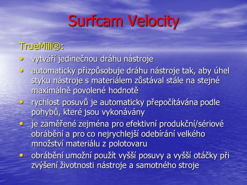 Surfcam Velocity TrueMill®: umožňuje bezobslužný provoz umožňuje bezobslužný provoz minimalizuje možné příčiny poškození nástroje minimalizuje možné příčiny poškození nástroje přináší zvýšení produktivity jakéhokoliv stroje bez ohledu na jeho stáří přináší zvýšení produktivity jakéhokoliv stroje bez ohledu na jeho stáří