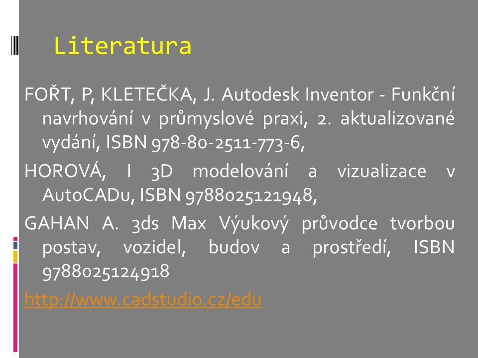 Literatura FOŘT, P, KLETEČKA, J. Autodesk Inventor - Funkční navrhování v průmyslové praxi, 2. aktualizované vydání, ISBN 978-80-2511-773-6, HOROVÁ, I