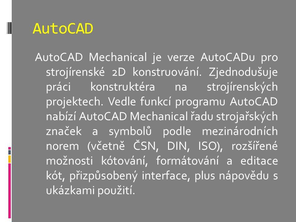 AutoCAD AutoCAD Mechanical je verze AutoCADu pro strojírenské 2D konstruování. Zjednodušuje práci konstruktéra na strojírenských projektech. Vedle fun