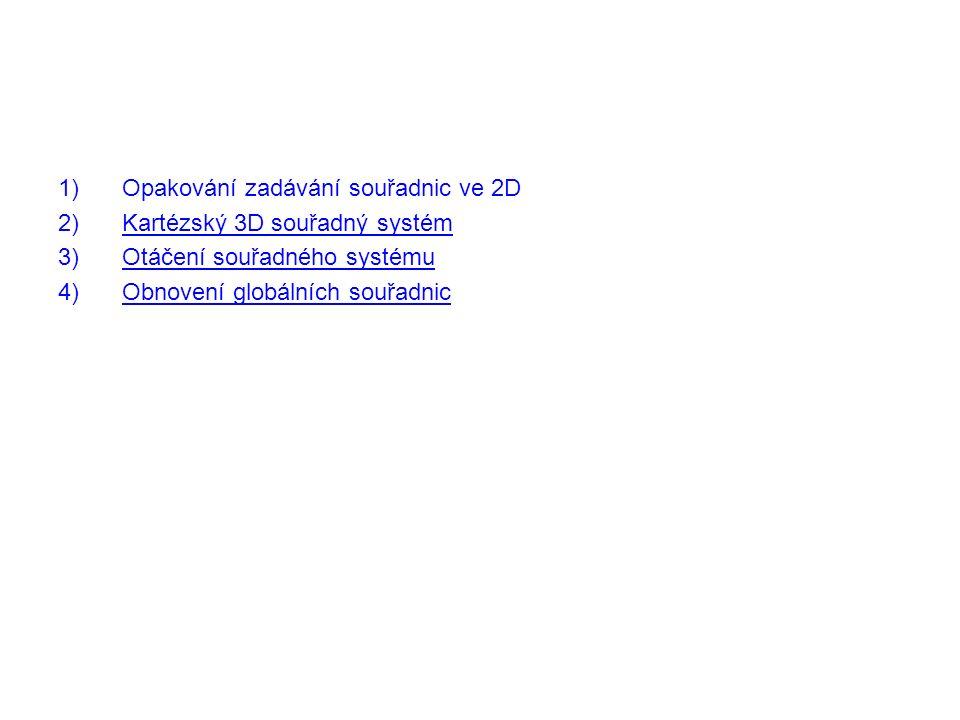 1)Opakování zadávání souřadnic ve 2D 2)Kartézský 3D souřadný systémKartézský 3D souřadný systém 3)Otáčení souřadného systémuOtáčení souřadného systému 4)Obnovení globálních souřadnicObnovení globálních souřadnic