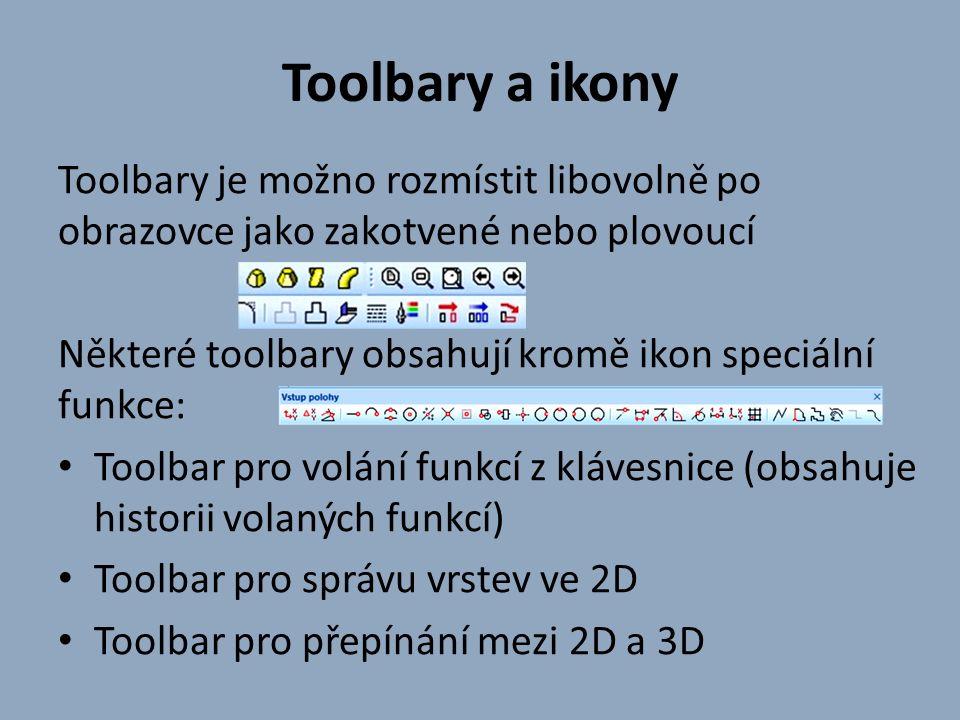 Toolbary a ikony Toolbary je možno rozmístit libovolně po obrazovce jako zakotvené nebo plovoucí Některé toolbary obsahují kromě ikon speciální funkce: Toolbar pro volání funkcí z klávesnice (obsahuje historii volaných funkcí) Toolbar pro správu vrstev ve 2D Toolbar pro přepínání mezi 2D a 3D