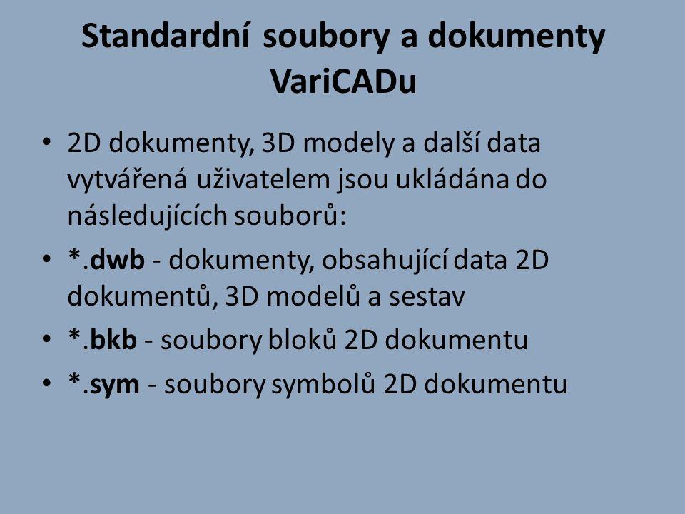 Standardní soubory a dokumenty VariCADu 2D dokumenty, 3D modely a další data vytvářená uživatelem jsou ukládána do následujících souborů: *.dwb - dokumenty, obsahující data 2D dokumentů, 3D modelů a sestav *.bkb - soubory bloků 2D dokumentu *.sym - soubory symbolů 2D dokumentu