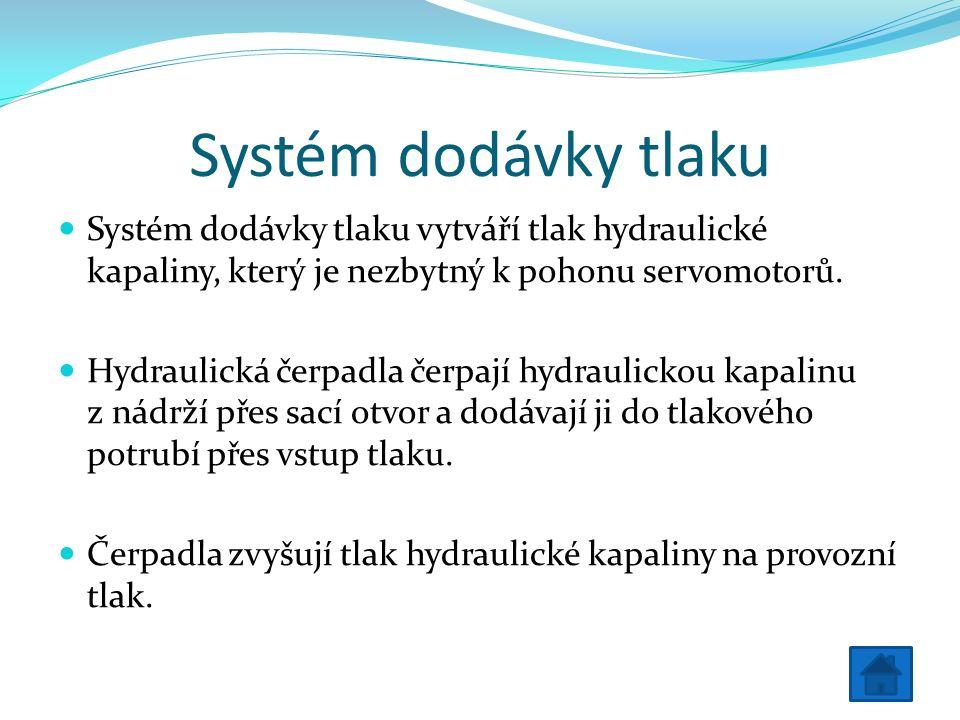 Systém dodávky tlaku Systém dodávky tlaku vytváří tlak hydraulické kapaliny, který je nezbytný k pohonu servomotorů.