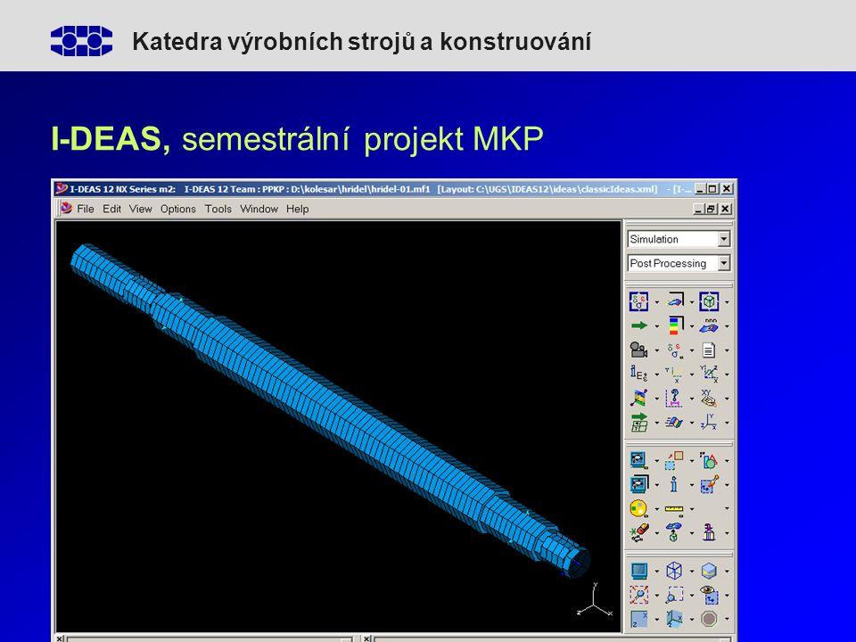 Katedra výrobních strojů a konstruování I-DEAS, semestrální projekt MKP