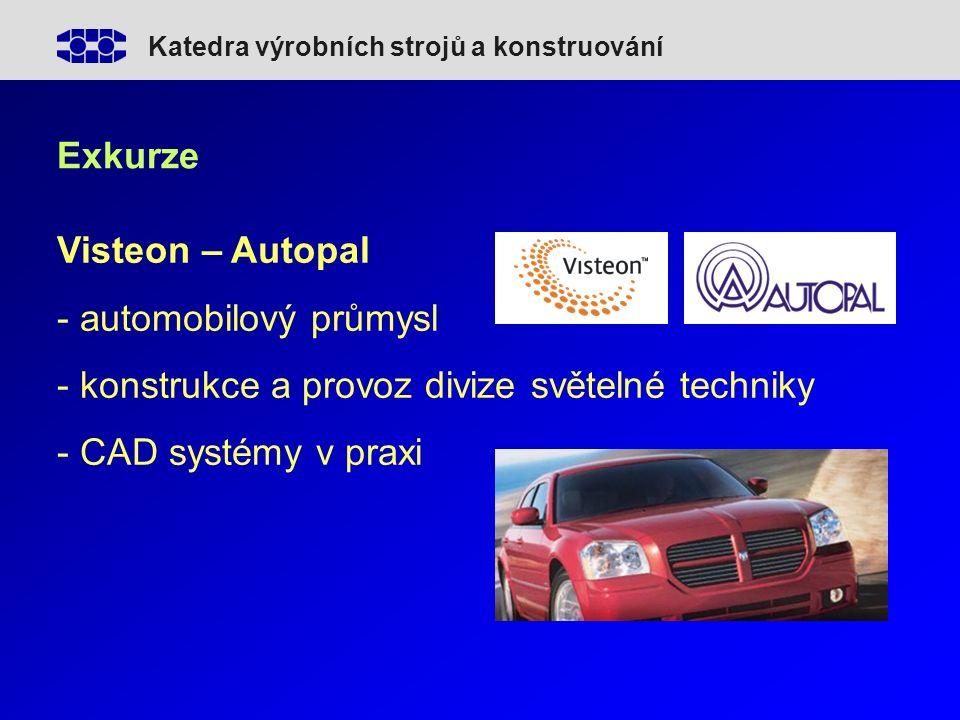 Katedra výrobních strojů a konstruování Exkurze Visteon – Autopal - automobilový průmysl - konstrukce a provoz divize světelné techniky - CAD systémy v praxi
