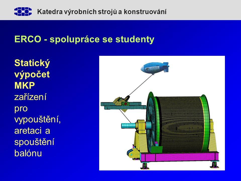 Katedra výrobních strojů a konstruování ERCO - spolupráce se studenty Statický výpočet MKP zařízení pro vypouštění, aretaci a spouštění balónu