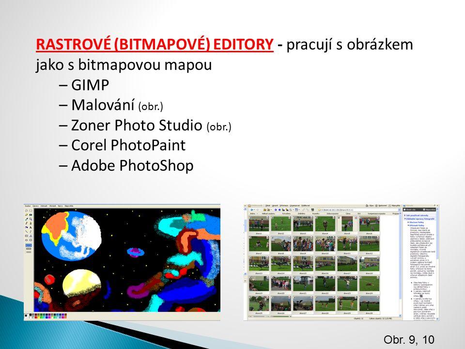 RASTROVÉ (BITMAPOVÉ) EDITORY - pracují s obrázkem jako s bitmapovou mapou – GIMP – Malování (obr.) – Zoner Photo Studio (obr.) – Corel PhotoPaint – Ad