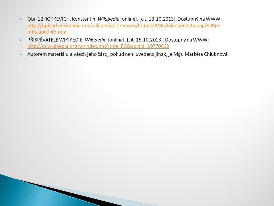 Obr. 12 ROTKEVICH, Konstantin. Wikipedie [online]. [cit. 13.10.2013]. Dostupný na WWW: http://upload.wikimedia.org/wikipedia/commons/thumb/8/8d/Inks