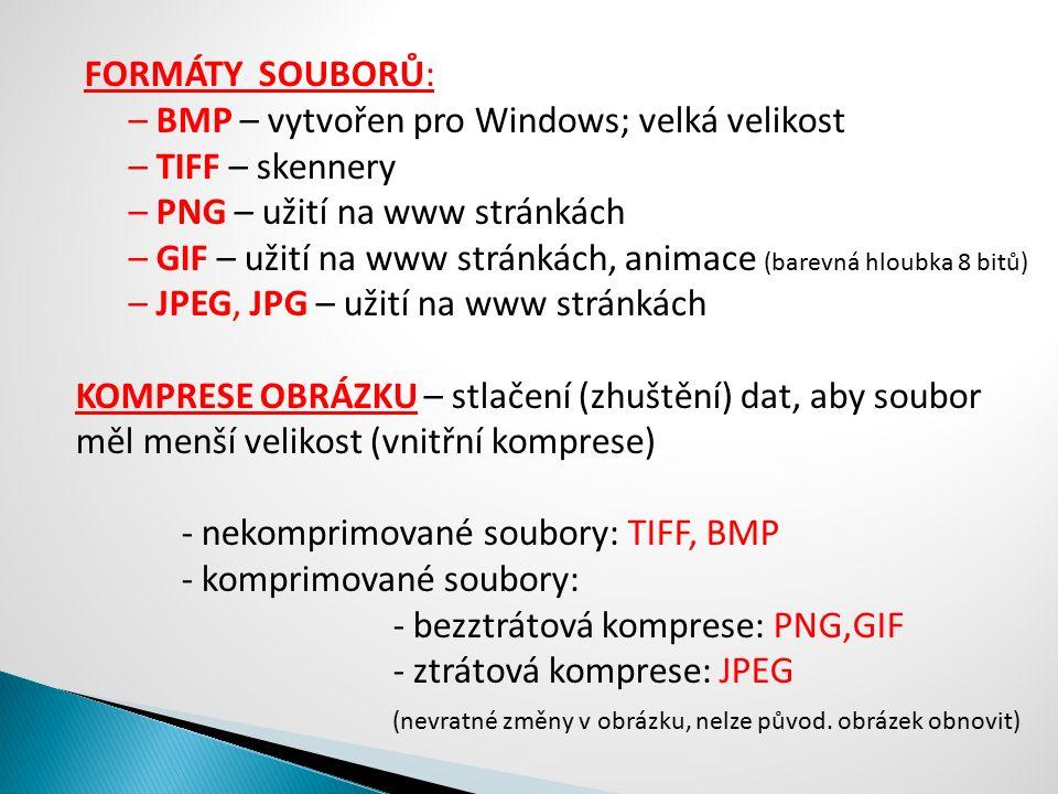 FORMÁTY SOUBORŮ: – BMP – vytvořen pro Windows; velká velikost – TIFF – skennery – PNG – užití na www stránkách – GIF – užití na www stránkách, animace