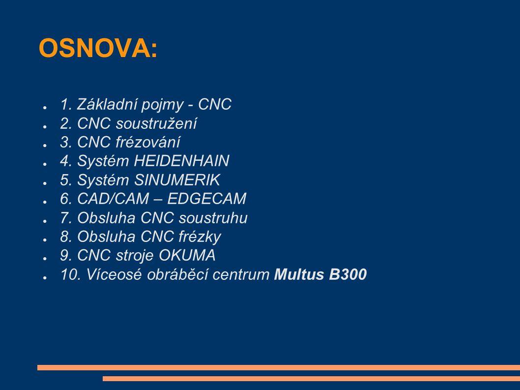 OSNOVA: ● 1. Základní pojmy - CNC ● 2. CNC soustružení ● 3.