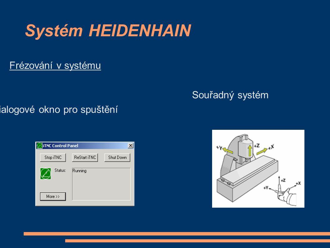 Systém HEIDENHAIN Frézování v systému Dialogové okno pro spuštění Souřadný systém