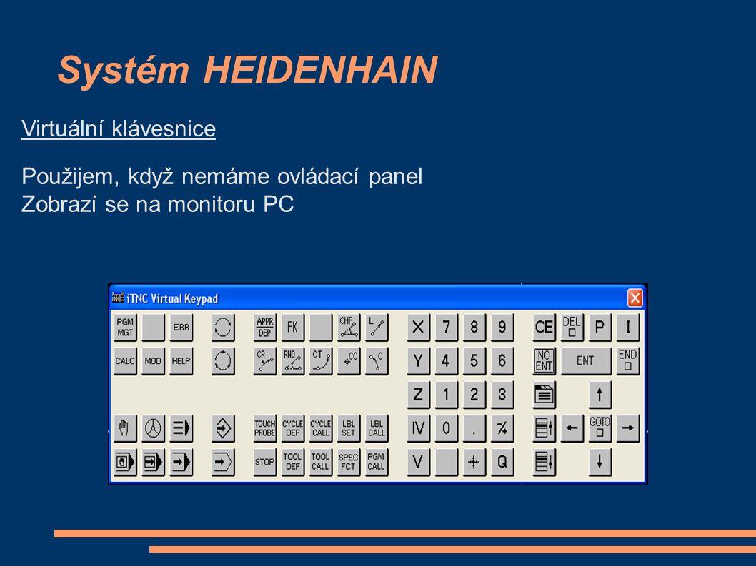 Systém HEIDENHAIN Virtuální klávesnice Použijem, když nemáme ovládací panel Zobrazí se na monitoru PC