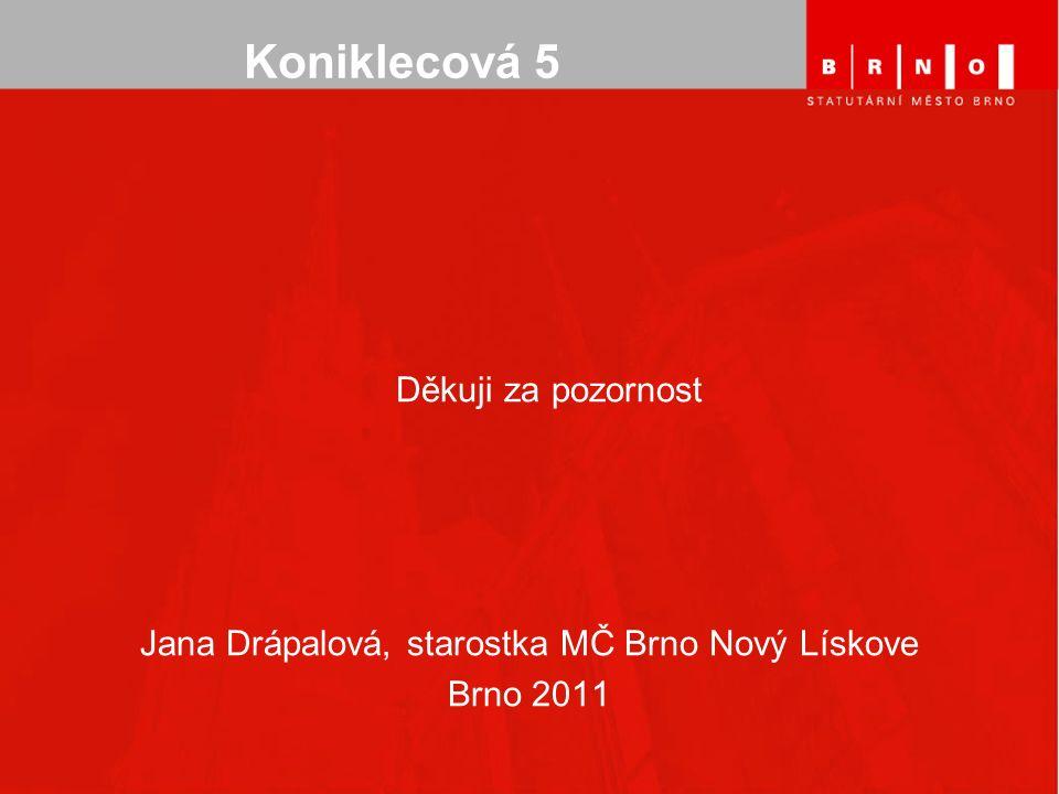Koniklecová 5 Děkuji za pozornost Jana Drápalová, starostka MČ Brno Nový Lískove Brno 2011