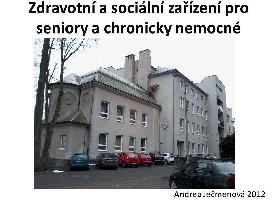 Zdravotní a sociální zařízení pro seniory a chronicky nemocné Andrea Ječmenová 2012