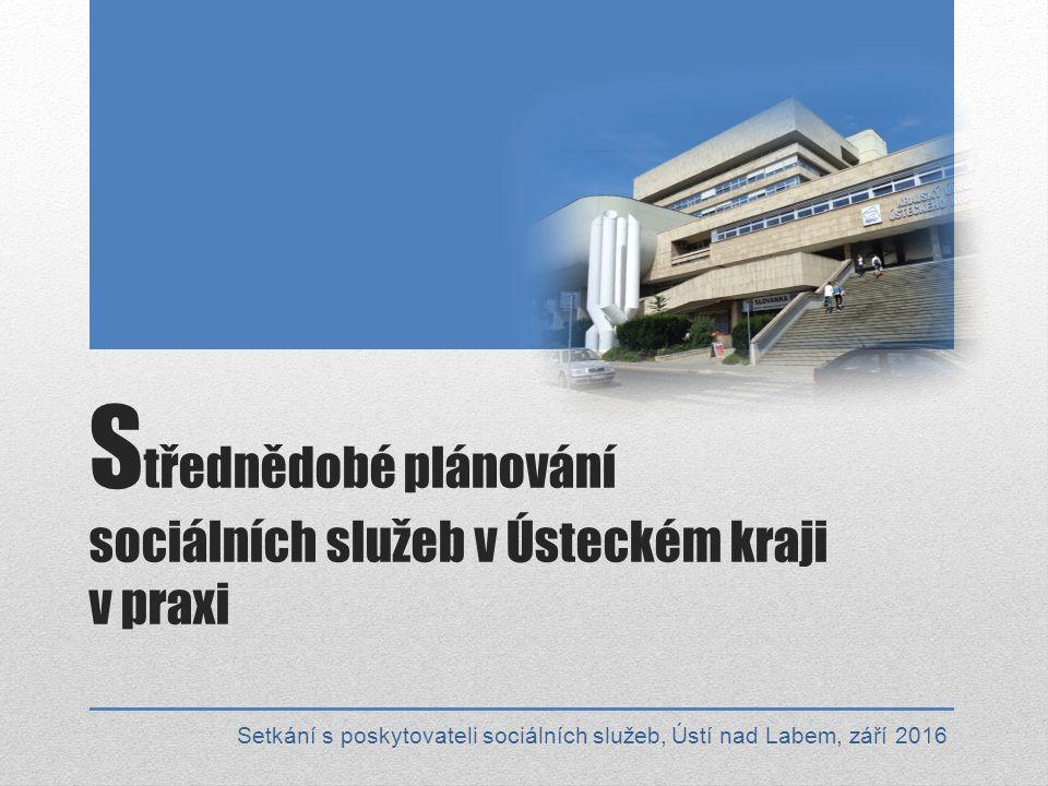 S třednědobé plánování sociálních služeb v Ústeckém kraji v praxi Setkání s poskytovateli sociálních služeb, Ústí nad Labem, září 2016