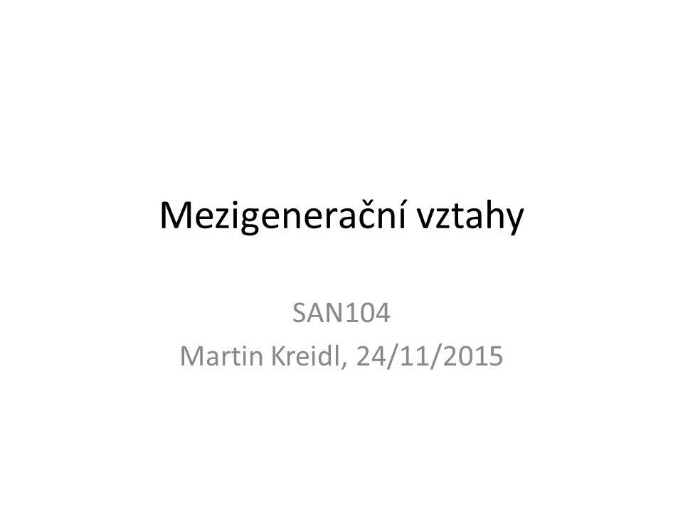 Mezigenerační vztahy SAN104 Martin Kreidl, 24/11/2015