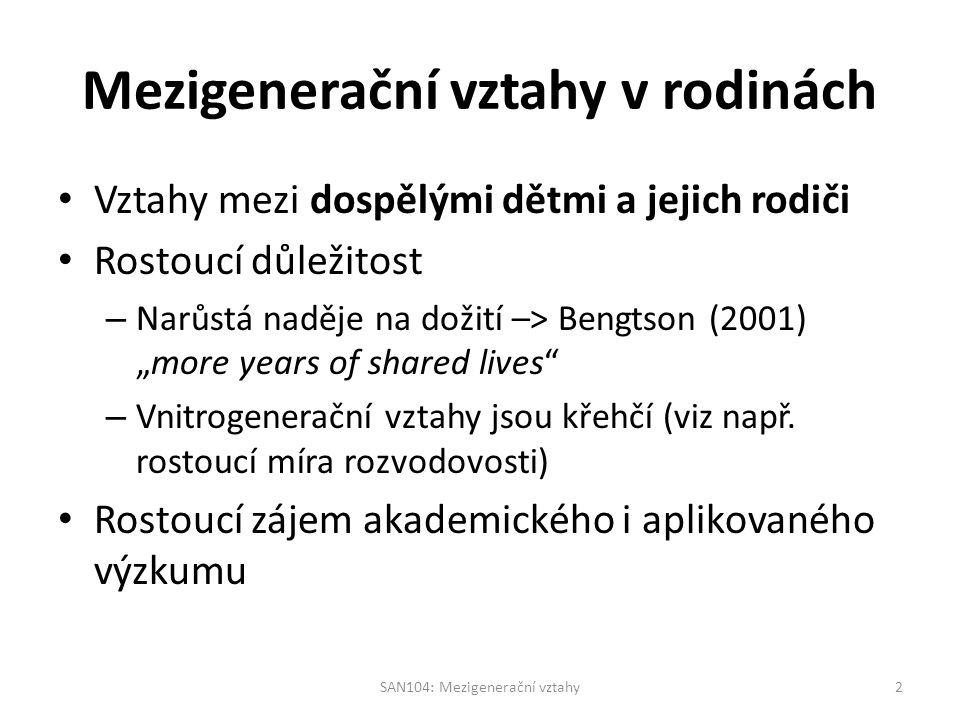 """Mezigenerační vztahy v rodinách Vztahy mezi dospělými dětmi a jejich rodiči Rostoucí důležitost – Narůstá naděje na dožití –> Bengtson (2001) """"more years of shared lives – Vnitrogenerační vztahy jsou křehčí (viz např."""