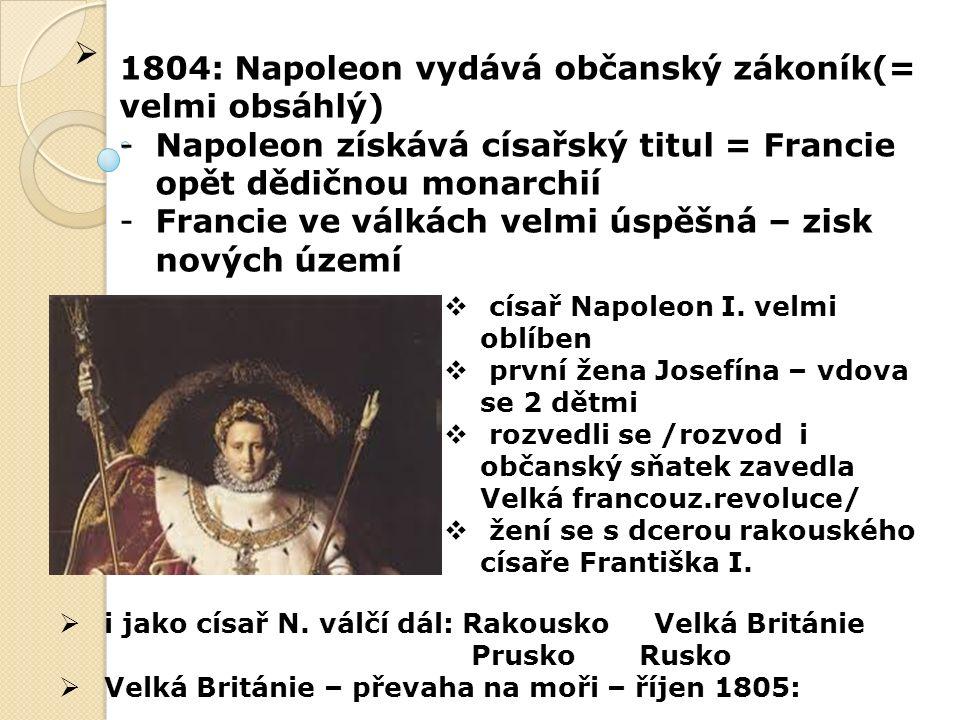  bitva u Trafalgaru admirál Nelson poráží francouzské loďstvo o na pevnině vítězí Napoleon o Nejslavnější bitva : prosinec 1805 Slavkov na Moravě: = bitva tří císařů: o Napoleon I.