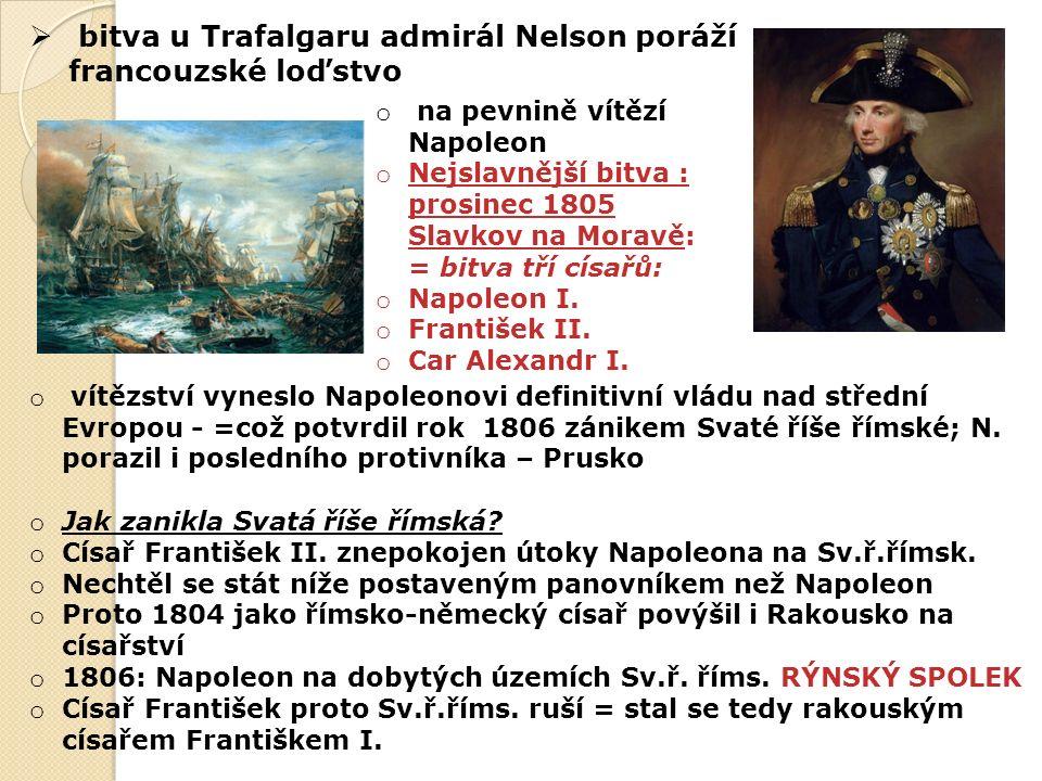 o Napoleon touží ovládnout celou Evropu : dva silní soupeři v cestě: o Rusko o Velká Británie o Velkou Británii chtěl zničit ekonomicky – vyhlásil kontinentální blokádu= zákaz dovozu anglického zboží na pevninu – ale nápad ztroskotal – odmítlo se přidat Portugalsko o Napoleon táhne na Pyrenejský poloostrov – první těžká porážka o Britové pomohli vypudit Francouze ze Španělska i Portugalska o Císař rakouský František I.