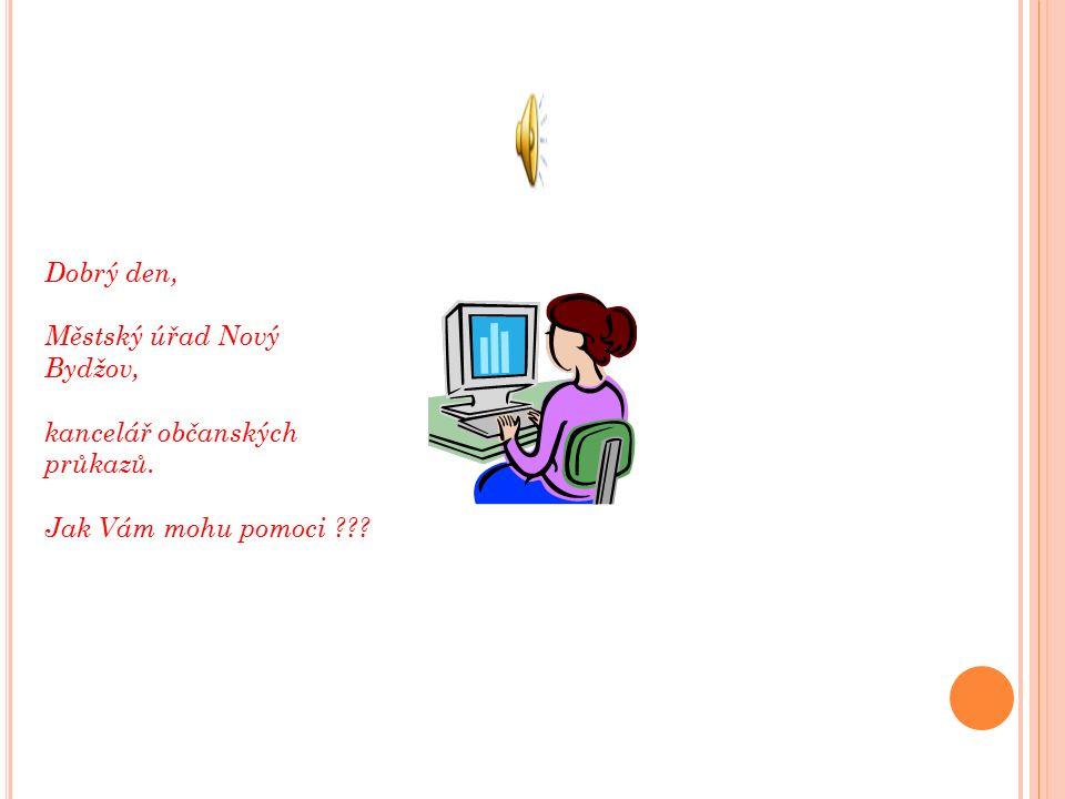 Dobrý den, Městský úřad Nový Bydžov, kancelář občanských průkazů. Jak Vám mohu pomoci ???
