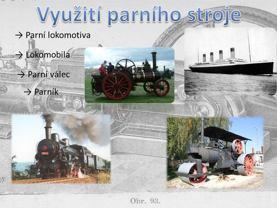 → Parní lokomotiva → Lokomobila → Parní válec → Parník