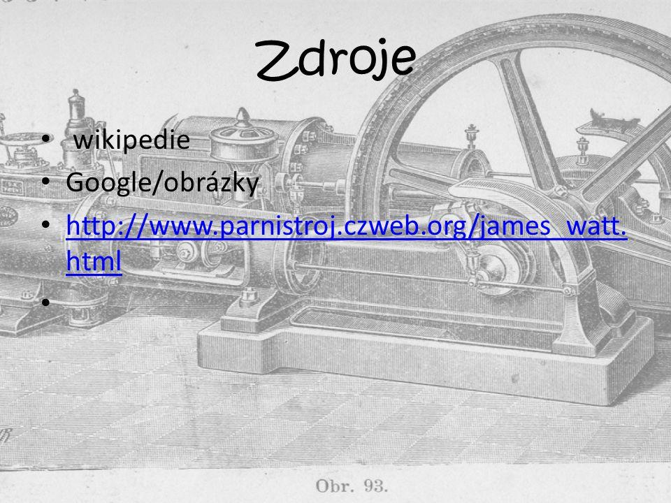 Zdroje wikipedie Google/obrázky http://www.parnistroj.czweb.org/james_watt.
