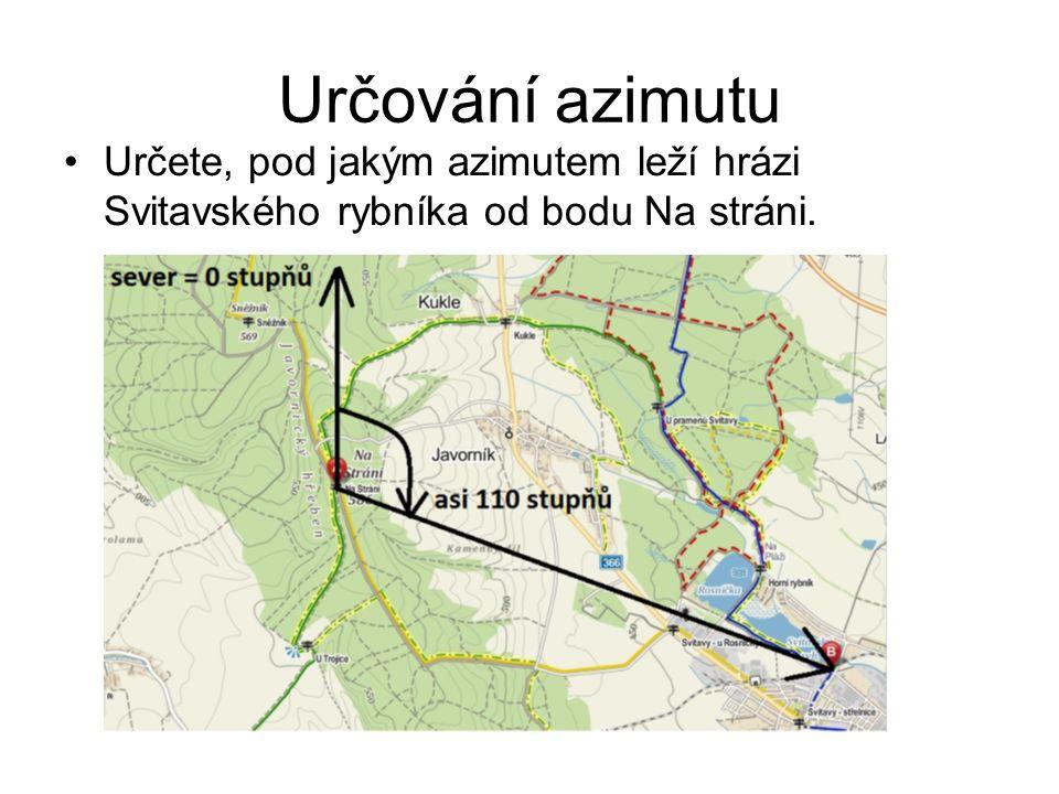 Určování azimutu Určete, pod jakým azimutem leží hrázi Svitavského rybníka od bodu Na stráni.