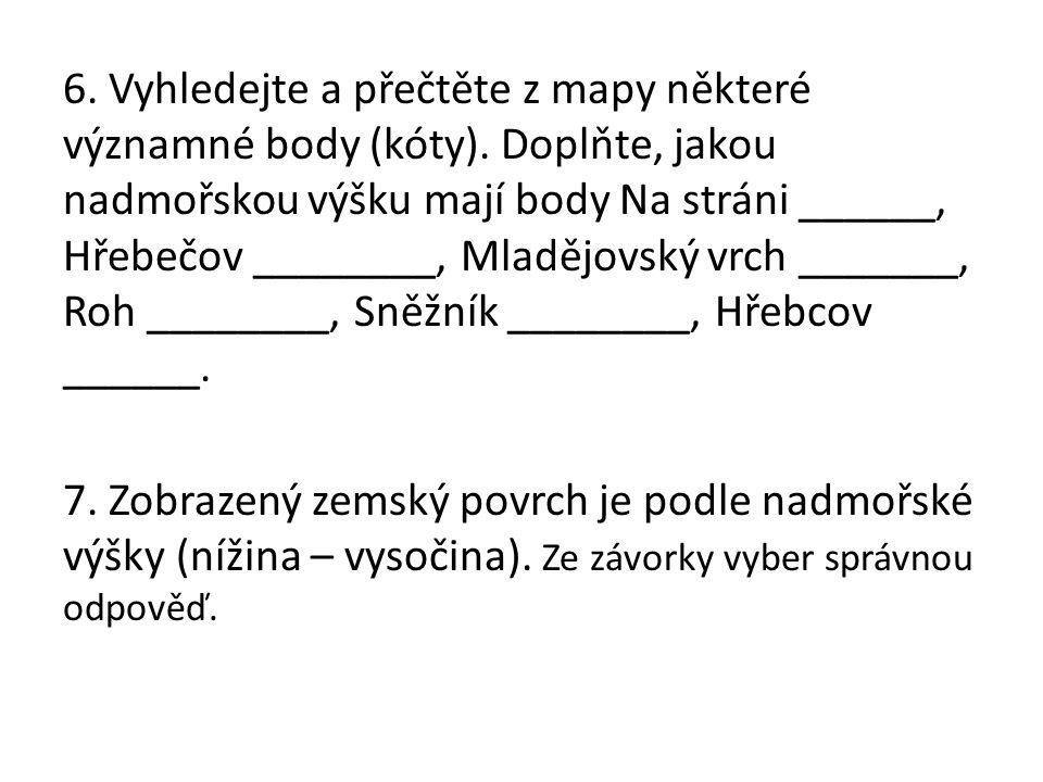 6. Vyhledejte a přečtěte z mapy některé významné body (kóty).