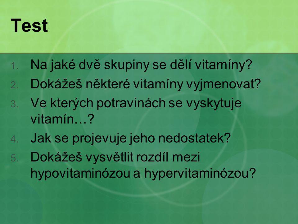 Test 1. Na jaké dvě skupiny se dělí vitamíny. 2.