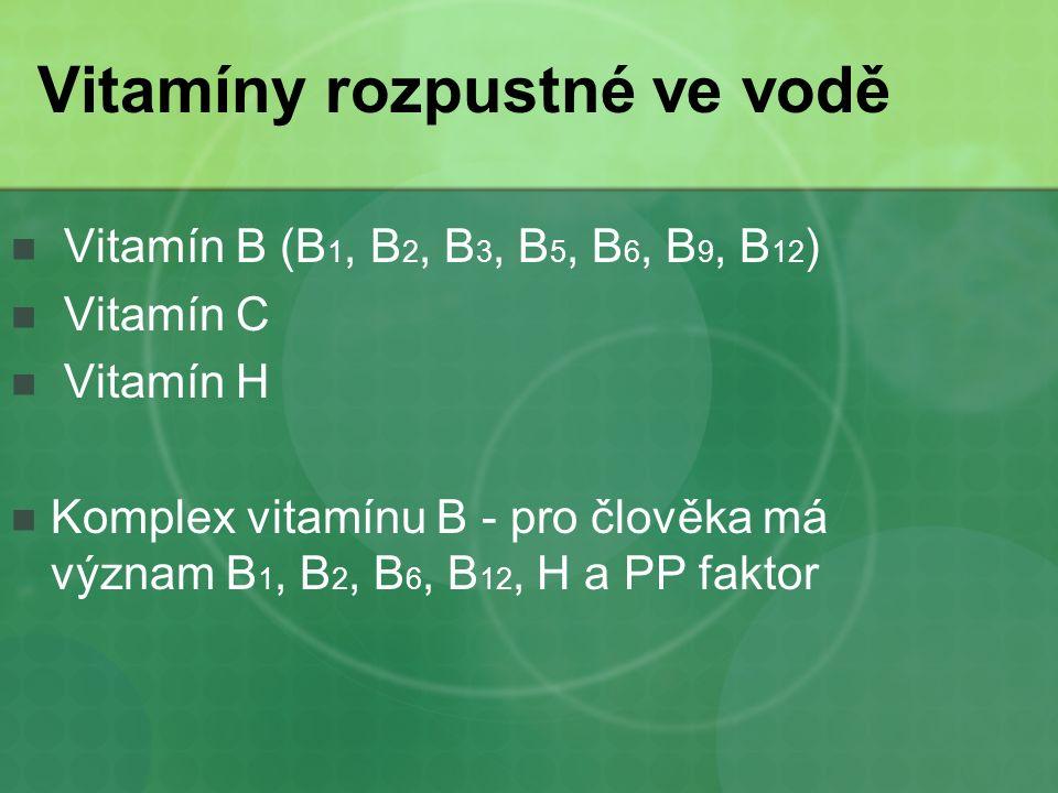 Vitamíny rozpustné ve vodě Vitamín B (B 1, B 2, B 3, B 5, B 6, B 9, B 12 ) Vitamín C Vitamín H Komplex vitamínu B - pro člověka má význam B 1, B 2, B 6, B 12, H a PP faktor