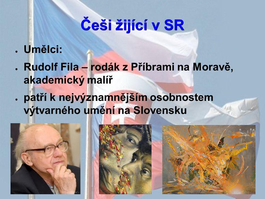 Češi žijící v SR ● Umělci: ● Rudolf Fila – rodák z Příbrami na Moravě, akademický malíř ● patří k nejvýznamnějším osobnostem výtvarného umění na Slovensku