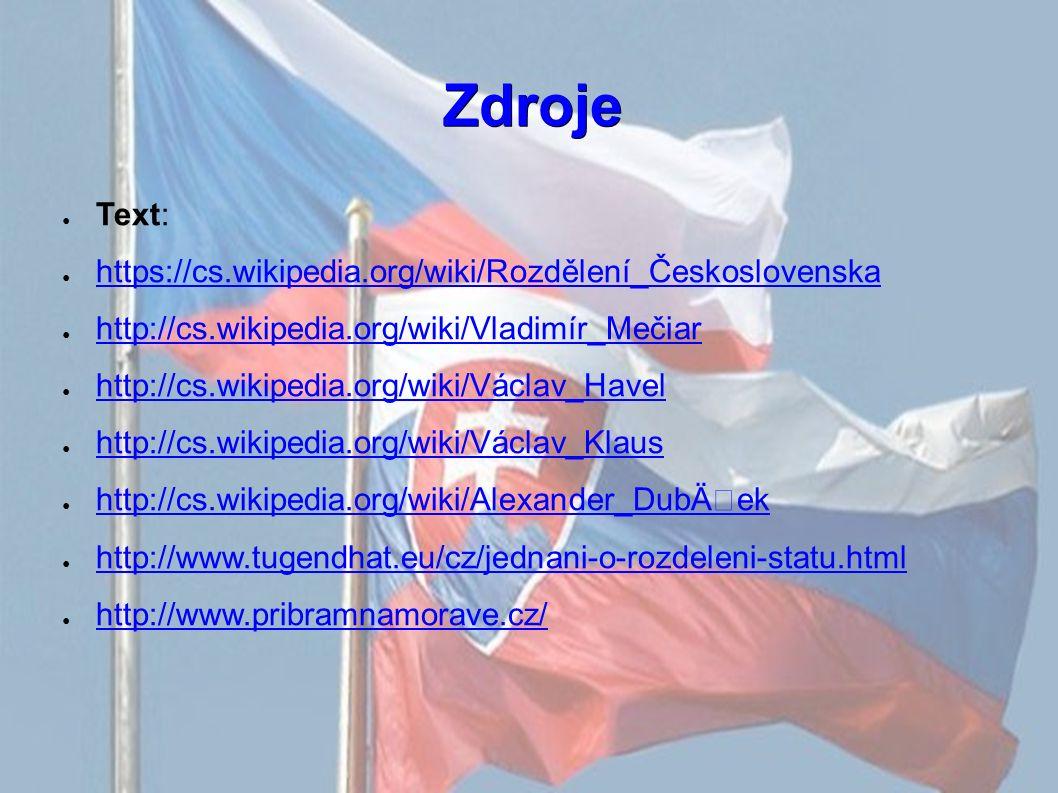 Zdroje ● Text: ● https://cs.wikipedia.org/wiki/Rozdělení_Československa https://cs.wikipedia.org/wiki/Rozdělení_Československa ● http://cs.wikipedia.o