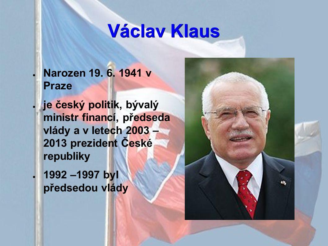 Václav Klaus ● Narozen 19. 6. 1941 v Praze ● je český politik, bývalý ministr financí, předseda vlády a v letech 2003 – 2013 prezident České republiky