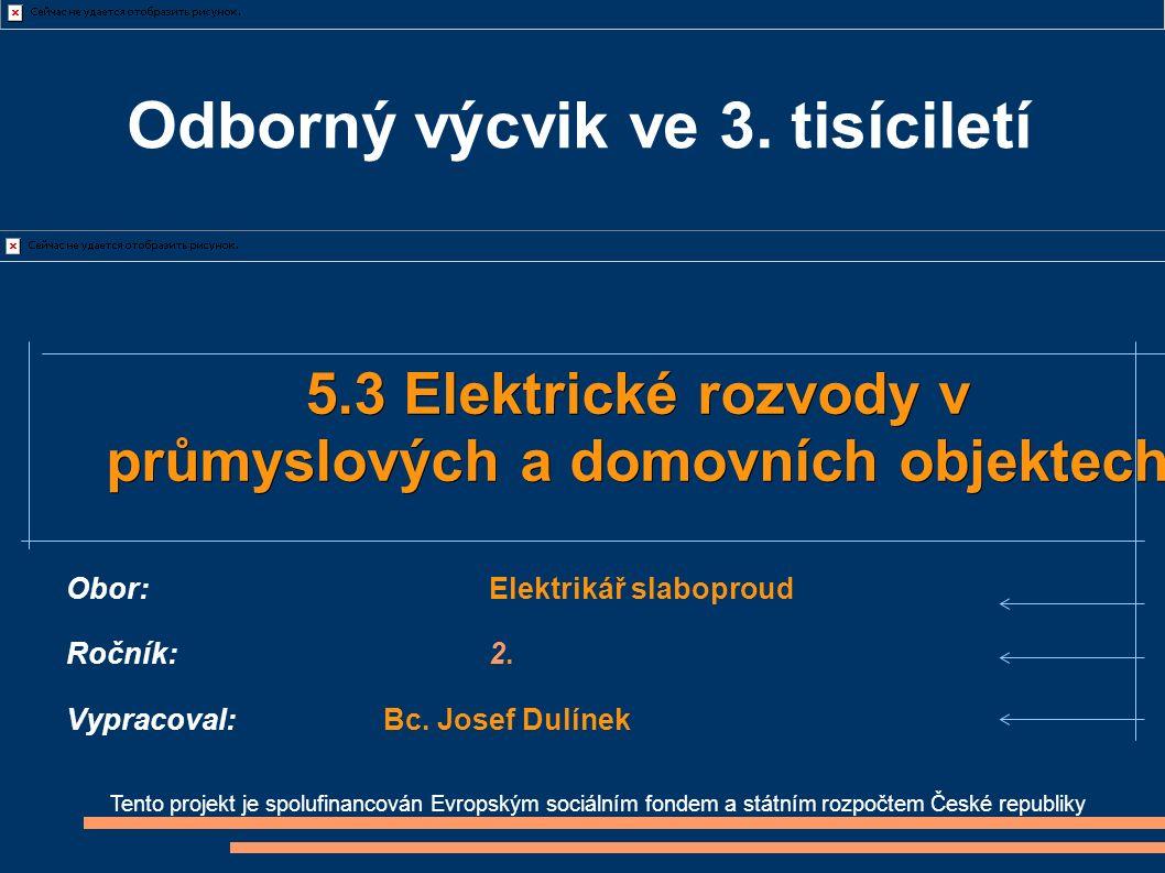 Tento projekt je spolufinancován Evropským sociálním fondem a státním rozpočtem České republiky 5.3 Elektrické rozvody v průmyslových a domovních objektech Obor:Elektrikář slaboproud Ročník:2.
