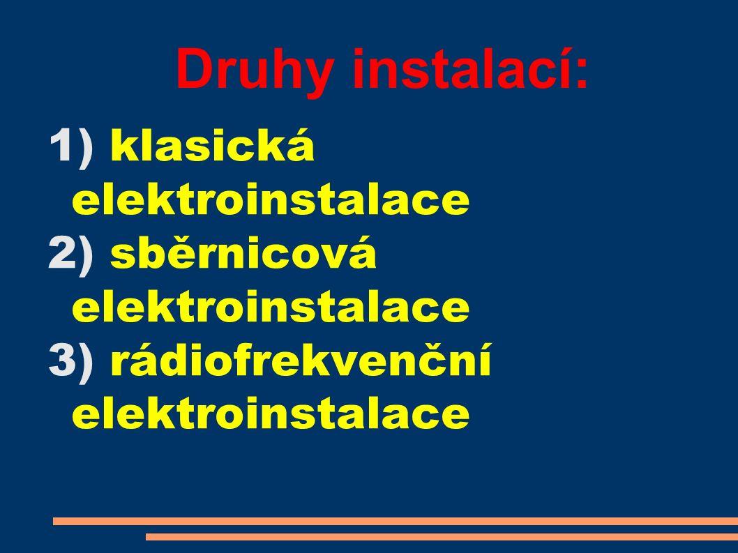 Druhy instalací: 1) klasická elektroinstalace 2) sběrnicová elektroinstalace 3) rádiofrekvenční elektroinstalace
