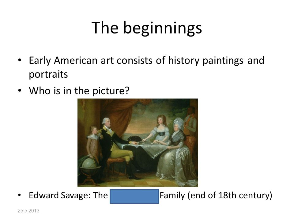 The beginnings Early American art consists of history paintings and portraits Who is in the picture.