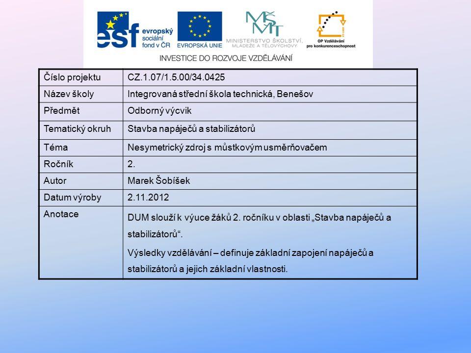 Číslo projektuCZ.1.07/1.5.00/34.0425 Název školyIntegrovaná střední škola technická, Benešov PředmětOdborný výcvik Tematický okruhStavba napáječů a stabilizátorů TémaNesymetrický zdroj s můstkovým usměrňovačem Ročník2.