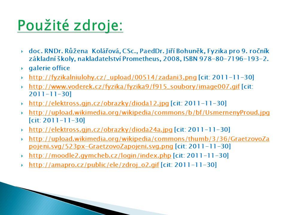  doc. RNDr. Růžena Kolářová, CSc., PaedDr. Jiří Bohuněk, Fyzika pro 9. ročník základní školy, nakladatelství Prometheus, 2008, ISBN 978-80-7196-193-2