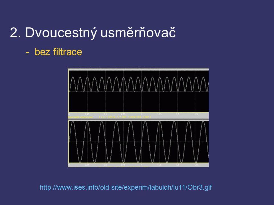 2. Dvoucestný usměrňovač - s filtrací http://www.ises.info/old-site/experim/labuloh/lu11/Obr4.gif