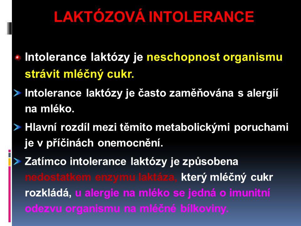 LAKTÓZOVÁ INTOLERANCE Intolerance laktózy je neschopnost organismu strávit mléčný cukr.