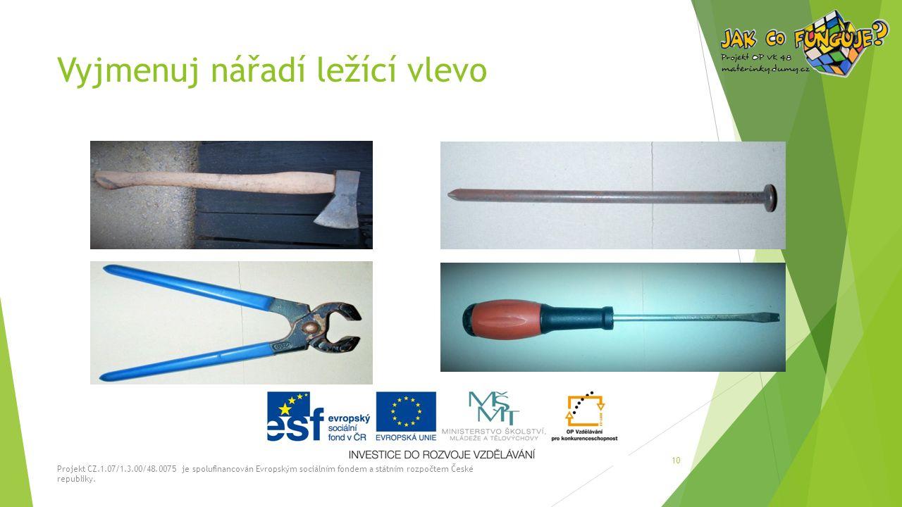 Vyjmenuj nářadí ležící vlevo Projekt CZ.1.07/1.3.00/48.0075 je spolufinancován Evropským sociálním fondem a státním rozpočtem České republiky. 10