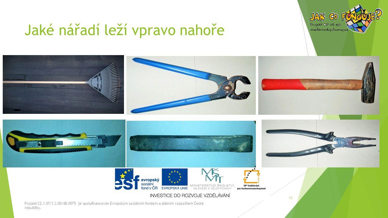 Jaké nářadí leží vpravo nahoře Projekt CZ.1.07/1.3.00/48.0075 je spolufinancován Evropským sociálním fondem a státním rozpočtem České republiky.