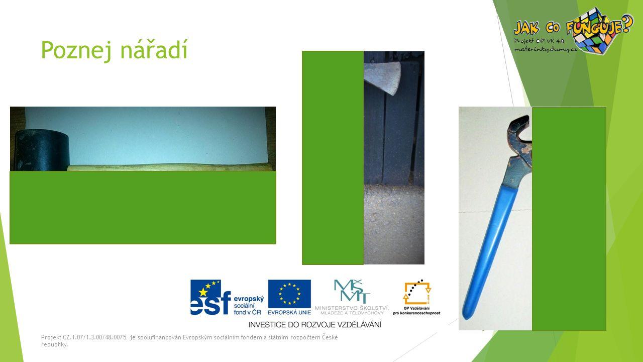 Poznej nářadí Projekt CZ.1.07/1.3.00/48.0075 je spolufinancován Evropským sociálním fondem a státním rozpočtem České republiky.