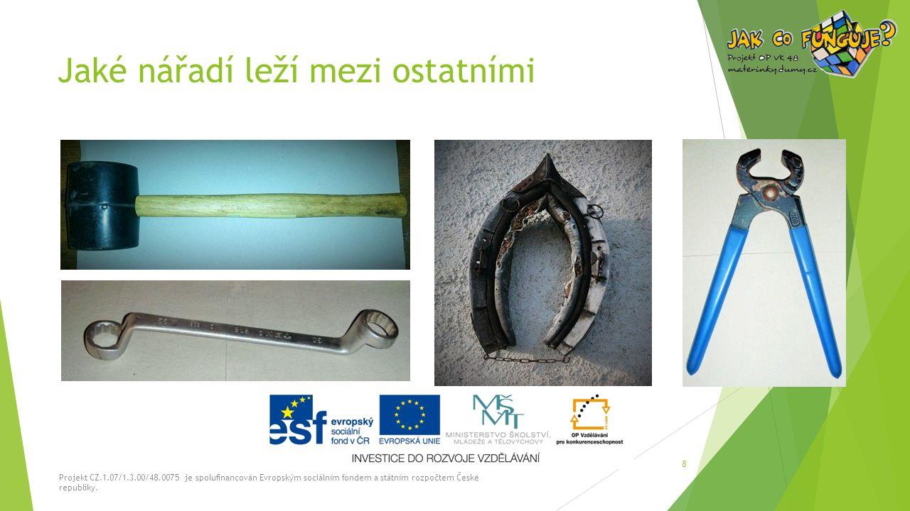 Jaké nářadí leží mezi ostatními Projekt CZ.1.07/1.3.00/48.0075 je spolufinancován Evropským sociálním fondem a státním rozpočtem České republiky. 8